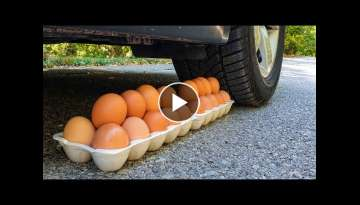 Crushing Crunchy & Soft Things by Car! EXPERIMENT CAR vs EGGS (Compilation)